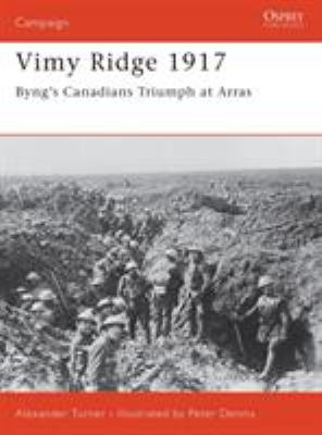 Vimy Ridge 1917: Byng's Canadians Triumph at Arras 9781841768717