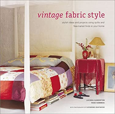 Vintage Fabric Style: Inspirational Ideas for Using Antique and Retro Fabrics in Your Home 9781841724164