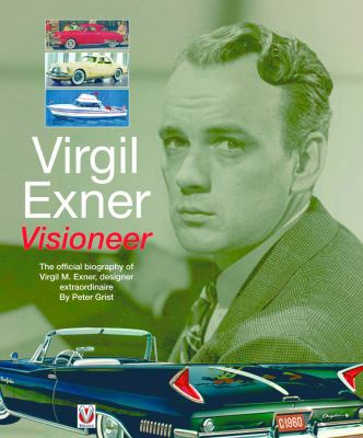 Virgil Exner: Visioneer: The Official Biography of Virgil M. Exner, Designer Extraordinaire 9781845841188
