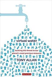 Virtual Water: Tackling the Threat to Our Planet's Most Precious Resource 11916665