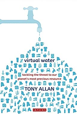 Virtual Water: Tackling the Threat to Our Planet's Most Precious Resource 9781845119843