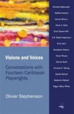 Visions and Voices: Conversations with Fourteen Caribbean Playwrights 9781845231736