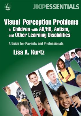 Visual Perception Problems in Children with Ad/Hd, Autism and Other Learning Disabilities: A Guide for Parents and Professionals