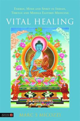 Vital Healing: Energy, Mind and Spitit in Traditional Medicines of India, Tibet and the Middle East - Middle Asia 9781848190450