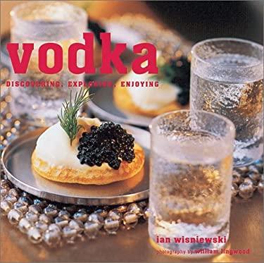 Vodka : Discovering, Exploring, Enjoying