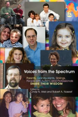 Voices from the Spectrum: Parents, Grandparents, Siblings, People with Autism, and Professionals Share Their Wisdom 9781843107866