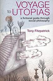 Voyage to Utopias: A Fictional Guide Through Social Philosophy - Fitzpatrick / Fitzpatrick, Tony