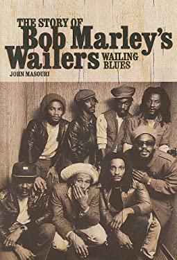Wailing Blues: The Story of Bob Marley's Wailers