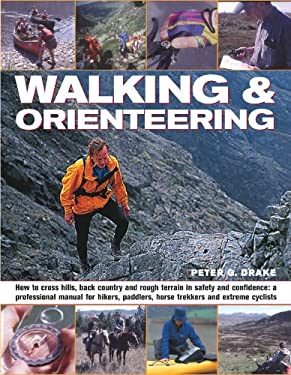 Walking & Orienteering: How to Cross Hills, Back Country and Rough Terrain in Safety and Confidence: A Professional Manual for Hikers, Paddler 9781844767595