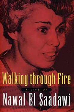 Walking Through Fire: A Life of Nawal El Saadawi 9781842770764