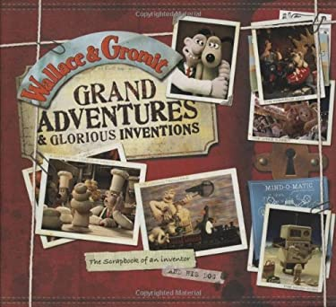 Wallace & Gromit: Grand Adventures & Glorious Inventions: The Scrapbook of an Inventor and His Dog 9781847322692