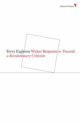 Walter Benjamin or Towards a Revolutionary Criticism 9781844673506