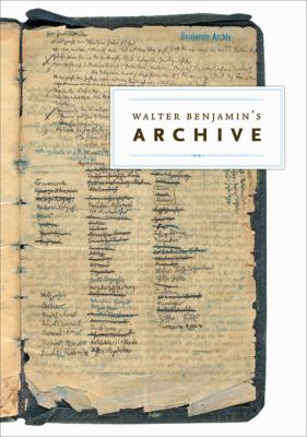Walter Benjamin's Archive: Images, Texts, Signs 9781844671960