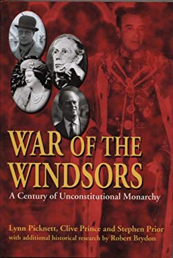 War of the Windsors: A Century of Unconstitutional Monarchy 9781840186314
