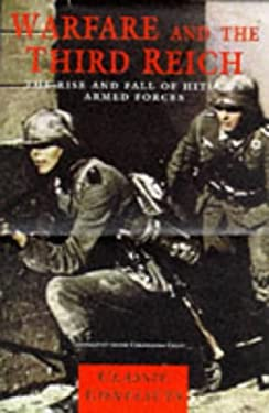 Warfare and the Third Reich: The Rise and Fall of Hitler's Armed Forces 9781840650020