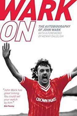 Wark on: The Autobiography of John Wark 9781848185111