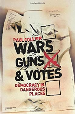 Wars, Guns and Votes: Democracy in Dangerous Places 9781847920218