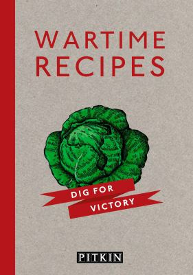 Wartime Recipes: A Collection of Recipes from the War Years 9781841652641