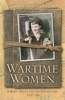 Wartime Women: A Mass-Observation Anthology 1937-45 9781842126172