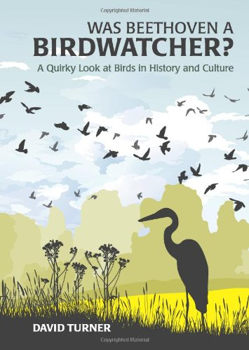 Was Beethoven a Birdwatcher?: A Quirky Look at Birds in History and Culture 9781849531450