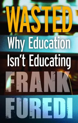 Wasted: Why Education Isn't Educating 9781847064165