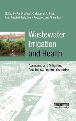 Wastewater Irrigation and Health: Assessing and Mitigating Risk in Low-Income Countries 9781844077953