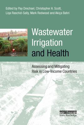 Wastewater Irrigation and Health: Assessing and Mitigating Risk in Low-Income Countries 9781844077960