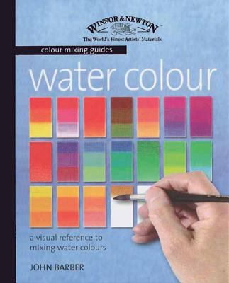 Water Colour: A Visual Reference to Mixing Water Colours 9781844481767
