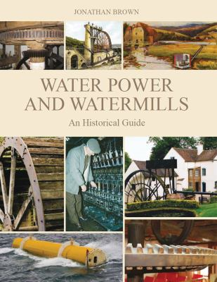 Water Power and Watermills: An Historical Guide 9781847972439