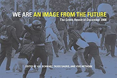 We Are an Image from the Future: The Greek Revolt of December 2008 9781849350198