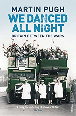 We Danced All Night': A Social History of Britain Between the Wars. Martin Pugh 9781844139231