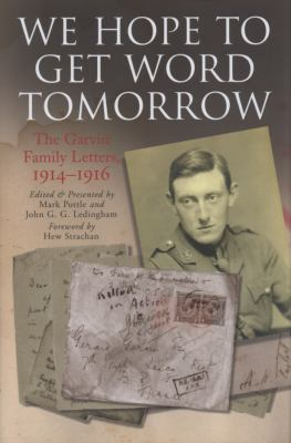 We Hope to Get Word Tomorrow: The Garvin Family Letters, 1914-1916 9781848325456