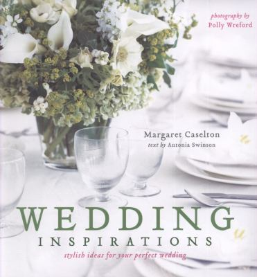 Wedding Inspirations: Stylish Ways to Create a Perfect Day 9781845979225