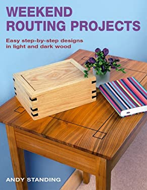 Weekend Routing Projects: Easy Step-By-Step Designs in Light and Dark Wood 9781845377762