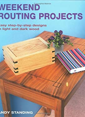 Weekend Routing Projects: Easy Step-By-Step Designs in Light and Dark Wood 9781845372811