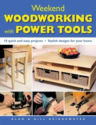 Weekend Woodworking with Power Tools: 18 Quick and Easy Projects*stylish Designs for Your Home 9781845372491
