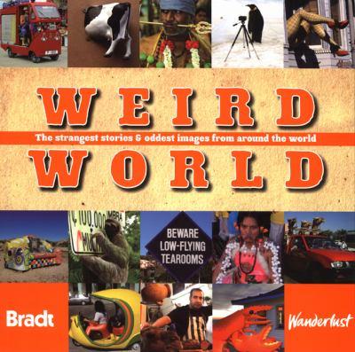 Weird World: The Strangest Stories & Oddest Images from Around the World 9781841623023