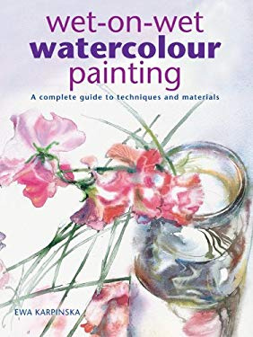 Wet-On-Wet Watercolour Painting: A Complete Guide to Techniques and Materials 9781847734105