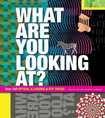 What Are You Looking At?: Over 250 Optical Illusions & Eye Tricks 9781847321831