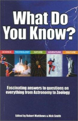 What Do You Know?: Fascinating Answers to Questions on Everything from Astronomy to Zoology 9781842224311