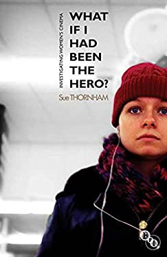 What If I Had Been the Hero?: Investigating Women's Cinema 9781844573639