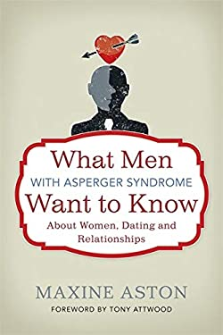 What Men with Asperger Syndrome Want to Know about Women, Dating and Relationships 9781849052696