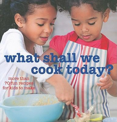 What Shall We Cook Today?: 70 Fun Recipes for Kids to Make 9781849751032