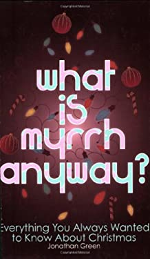 What is Myrrh Anyway?: Everything You Always Wanted to Know About Christmas 9781848310278