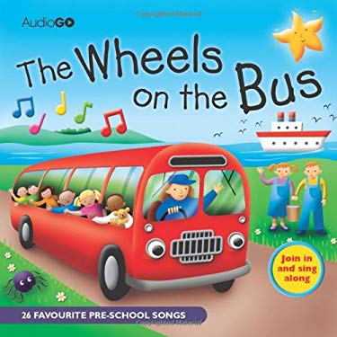 The Wheels on the Bus: 25 Favorite Pre-School Songs 9781846071225
