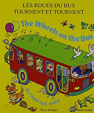 The Wheels on the Bus Go Round and Round: Les Roues Du Bus Tournent Et Tournent 9781844449743