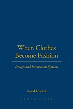 When Clothes Become Fashion: Design and Innovation Systems 9781847883667