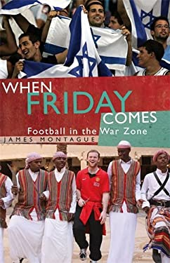When Friday Comes: Football in the War Zone 9781845963699