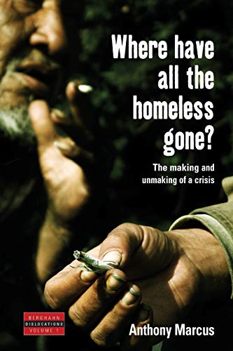 Where Have All the Homeless Gone?: The Making and Unmaking of a Crisis 9781845451011