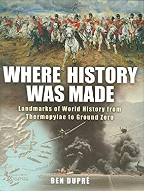 Where History Was Made: Landmarks of World History from Thermopylae to Ground Zero 9781847242556